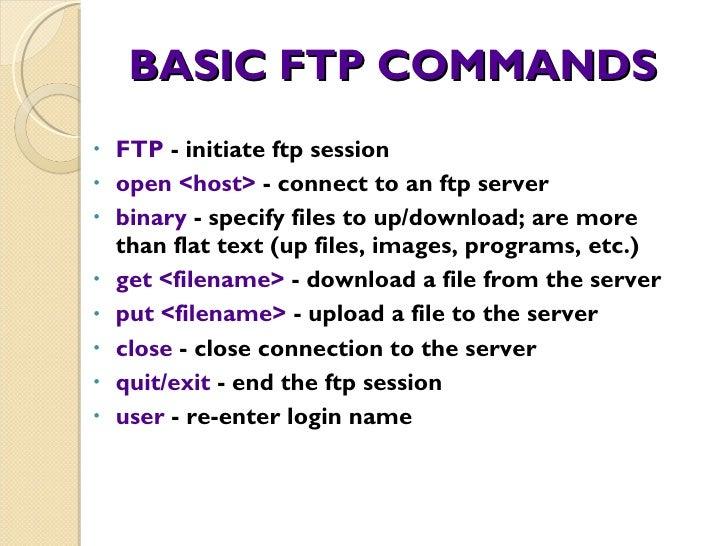 BASIC FTP COMMANDS <ul><li>FTP  - initiate ftp session </li></ul><ul><li>open <host>  - connect to an ftp server </li></ul...