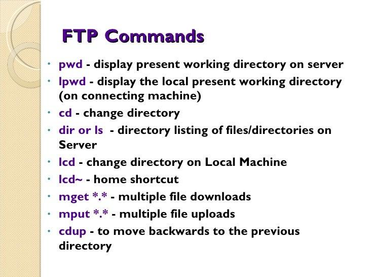 FTP   Commands <ul><li>pwd  - display present working directory on server </li></ul><ul><li>lpwd  - display the local pres...