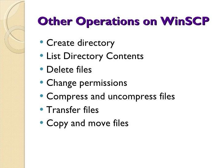 Other Operations on WinSCP <ul><li>Create directory </li></ul><ul><li>List Directory Contents </li></ul><ul><li>Delete fil...