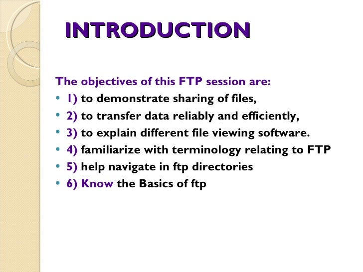 INTRODUCTION <ul><li>The objectives of this FTP session are:  </li></ul><ul><li>1)  to demonstrate sharing of files,  </li...