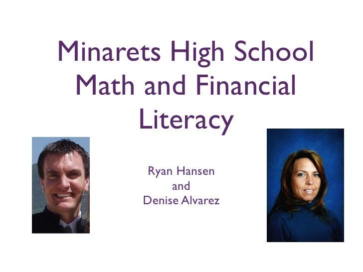 Minarets High School  Math and Financial       Literacy       Ryan Hansen            and       Denise Alvarez