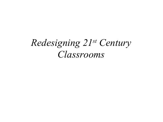 Redesigning 21st Century Classrooms