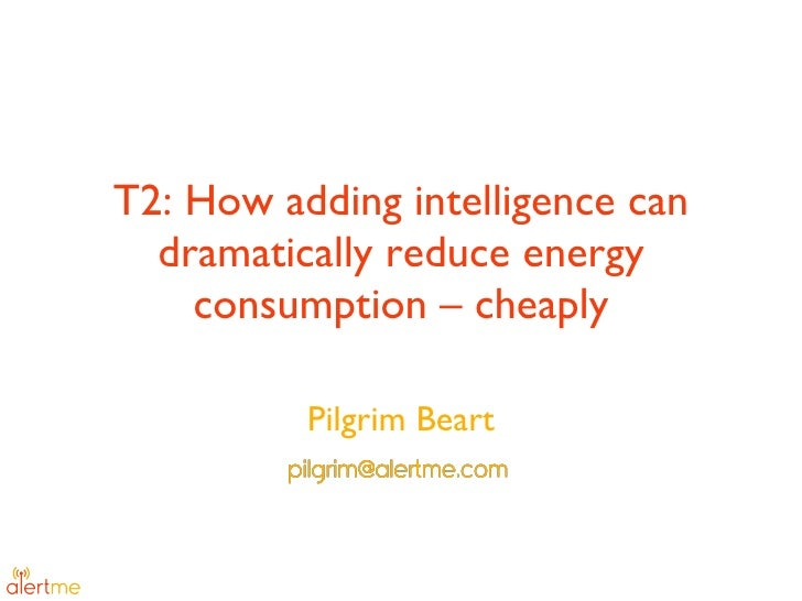T2: How adding intelligence can dramatically reduce energy consumption – cheaply Pilgrim Beart