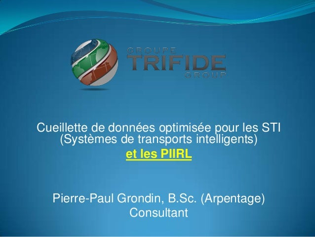 Cueillette de données optimisée pour les STI   (Systèmes de transports intelligents)                 et les PIIRL  Pierre-...