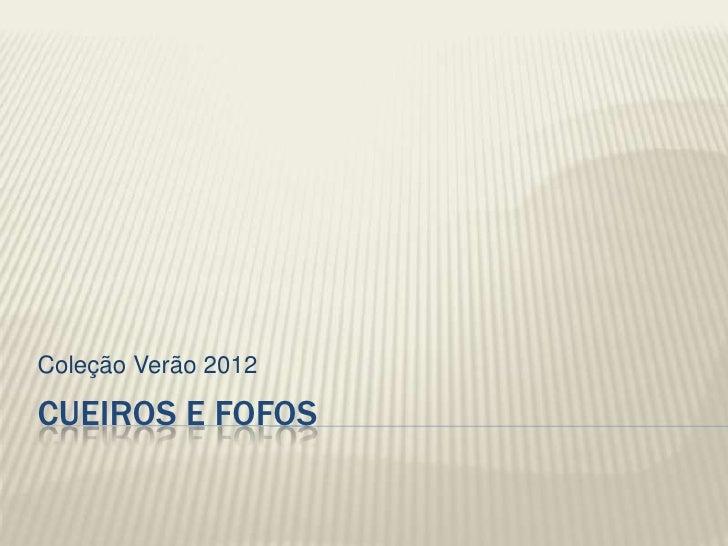 Coleção Verão 2012CUEIROS E FOFOS