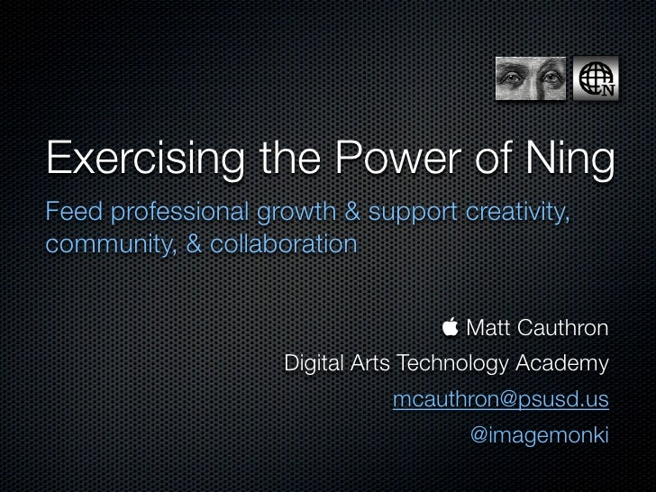 Exercising the Power of Ning Feed professional growth & support creativity, community, & collaboration                    ...