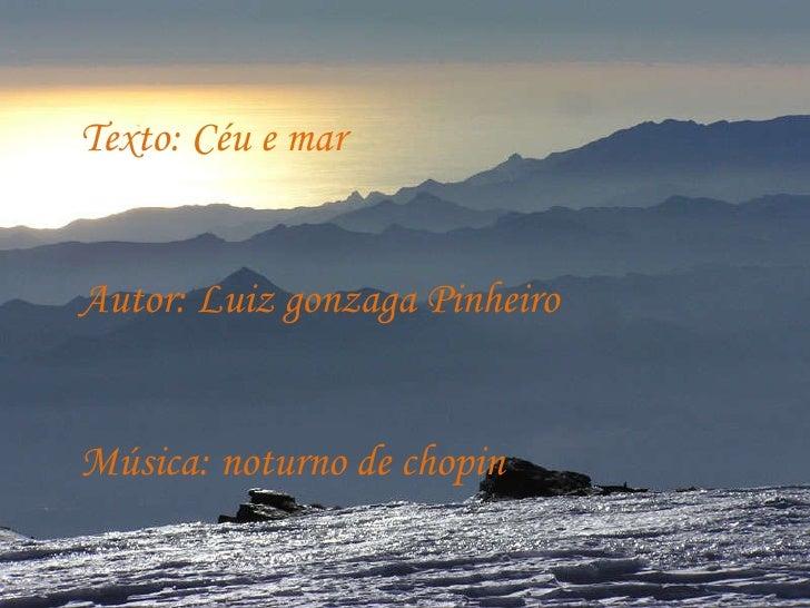 Texto: Céu e mar Autor: Luiz gonzaga Pinheiro Música: noturno de chopin