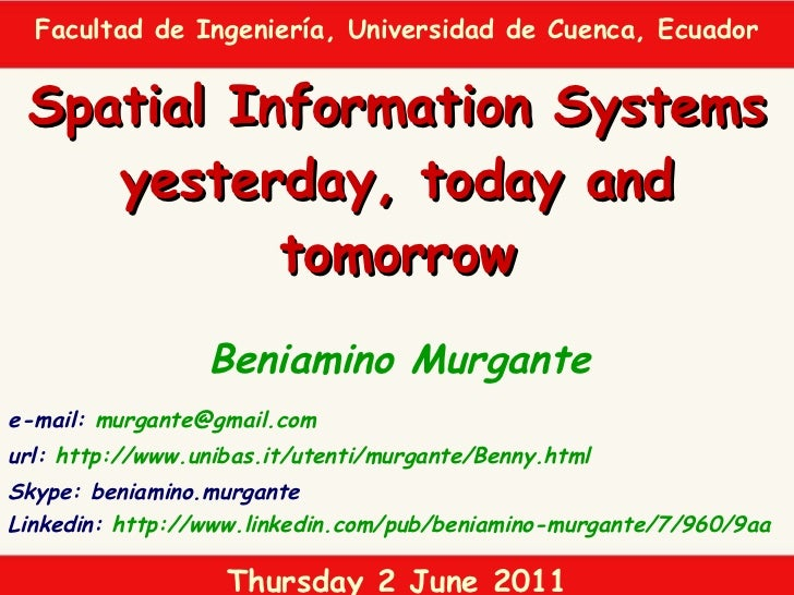 Beniamino Murgante Spatial Information Systems yesterday, today and tomorrow e-mail:  [email_address] url:  http://www.uni...