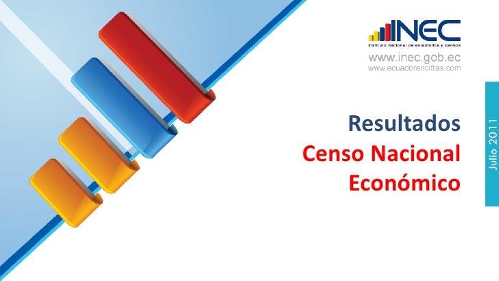 Resultados                 Julio 2011Censo Nacional    Económico