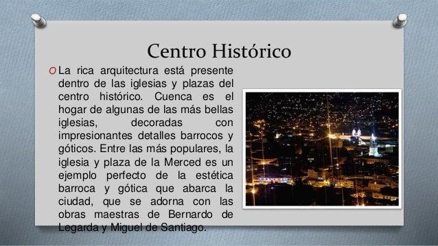 Centro Histórico O La rica arquitectura está presente dentro de las iglesias y plazas del centro histórico. Cuenca es el h...