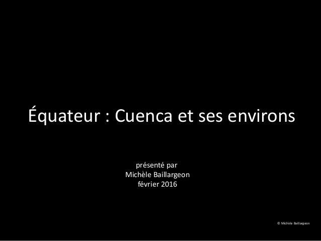 Équateur : Cuenca et ses environs présenté par Michèle Baillargeon février 2016 © Michèle Baillargeon
