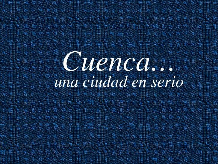Cuenca… una ciudad en serio