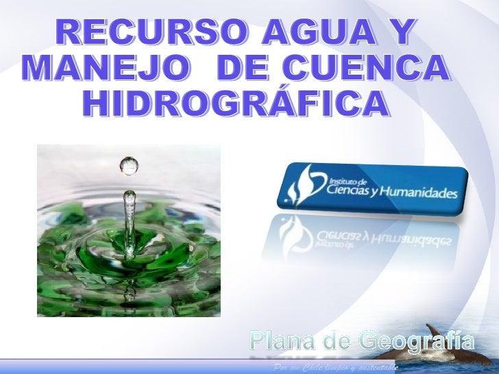 I. Recurso AguaEl agua, al mismo tiempo que constituye ellíquido más abundante en la Tierra, representael recurso natural ...