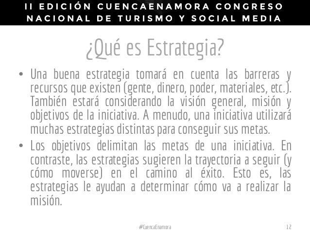 ¿Qué es Estrategia? 12#CuencaEnamora • Una buena estrategia tomará en cuenta las barreras y recursos que existen (gente, d...