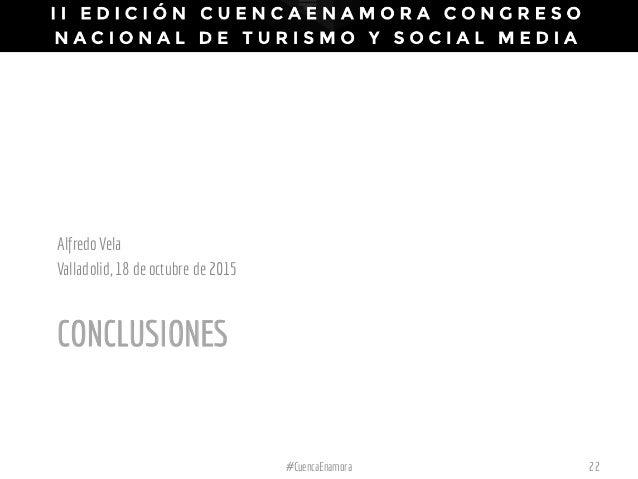 CONCLUSIONES AlfredoVela Valladolid,18 deoctubre de2015 #CuencaEnamora 22
