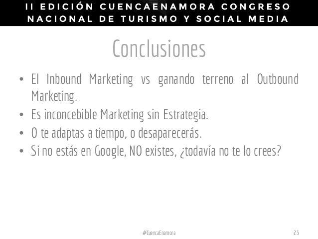 Conclusiones • El Inbound Marketing vs ganando terreno al Outbound Marketing. • Es inconcebible Marketing sin Estrategia. ...