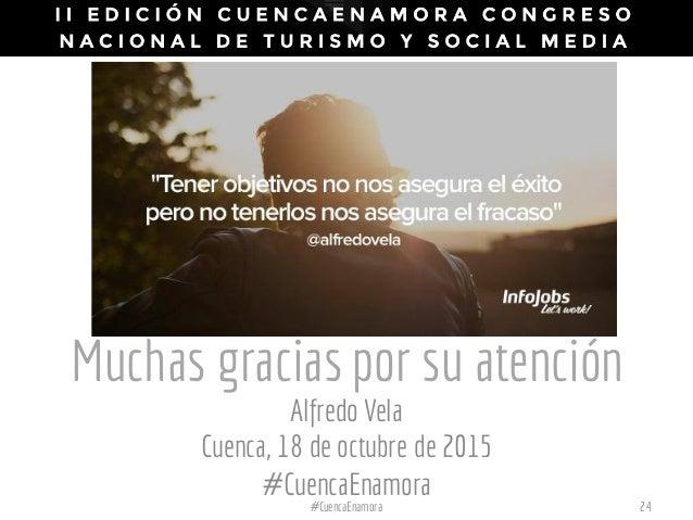 Muchas graciaspor su atención Alfredo Vela Cuenca, 18 de octubre de 2015 #CuencaEnamora #CuencaEnamora 24