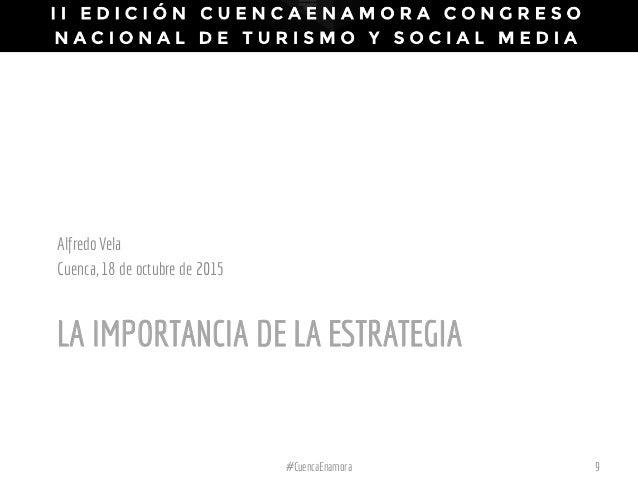 LA IMPORTANCIA DE LA ESTRATEGIA AlfredoVela Cuenca,18 de octubre de 2015 #CuencaEnamora 9