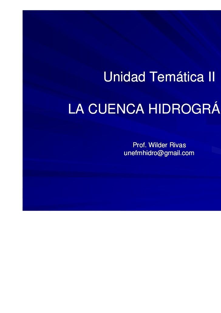 Unidad Temática IILA CUENCA HIDROGRÁFICA         Prof. Wilder Rivas       unefmhidro@gmail.com                            ...