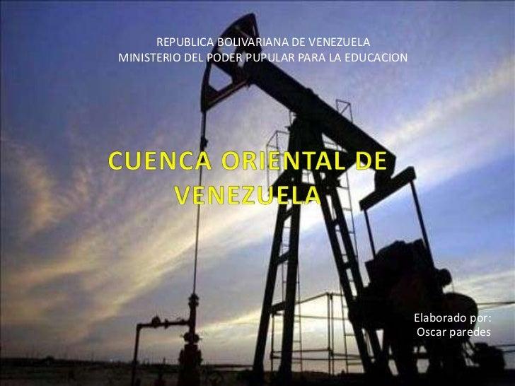 REPUBLICA BOLIVARIANA DE VENEZUELAMINISTERIO DEL PODER PUPULAR PARA LA EDUCACION<br />CUENCA ORIENTAL DE VENEZUELA<br />  ...