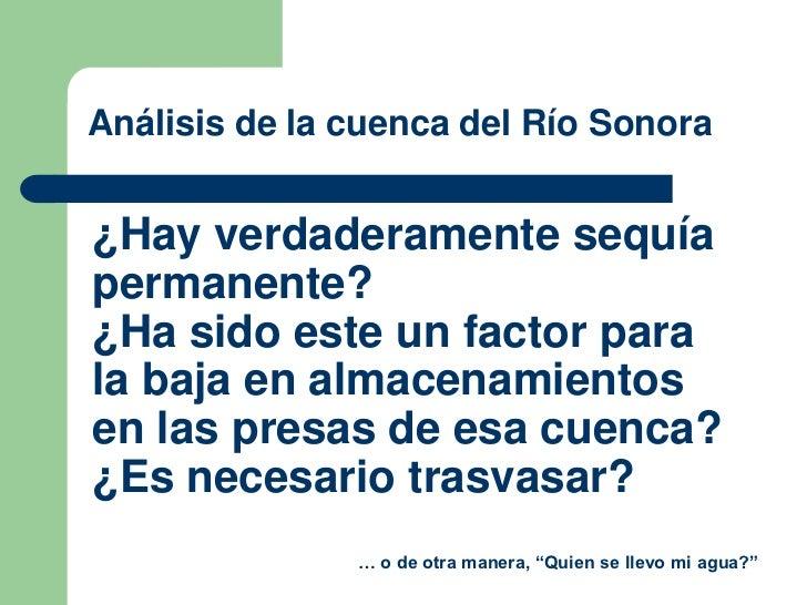 Análisis de la cuenca del Río Sonora¿Hay verdaderamente sequíapermanente?¿Ha sido este un factor parala baja en almacenami...