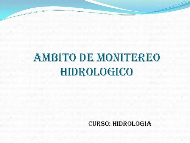 AMBITO DE MONITEREOHIDROLOGICOCURSO: HIDROLOGIA