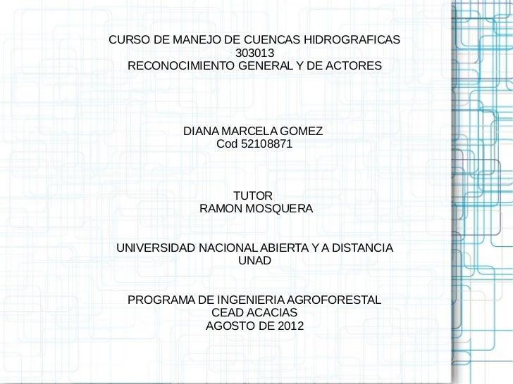 CURSO DE MANEJO DE CUENCAS HIDROGRAFICAS                 303013  RECONOCIMIENTO GENERAL Y DE ACTORES           DIANA MARCE...