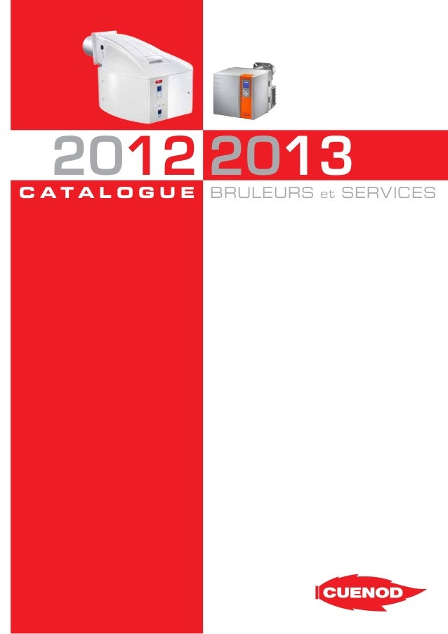 2012 2013  c ata l o g u e  Catalogue CUENOD 2012/2013 - version 1.1 - 10/07/2012  BRULEURS  et  SERVICES  1