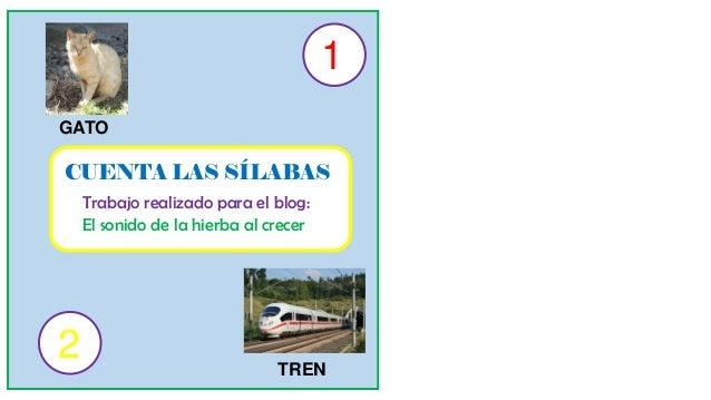 CUENTA LAS SÍLABAS Trabajo realizado para el blog: El sonido de la hierba al crecer GATO TREN 1 2