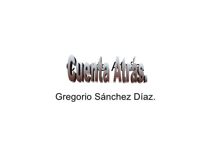 Cuenta Atrás. Gregorio Sánchez Díaz. Cuenta Atrás.
