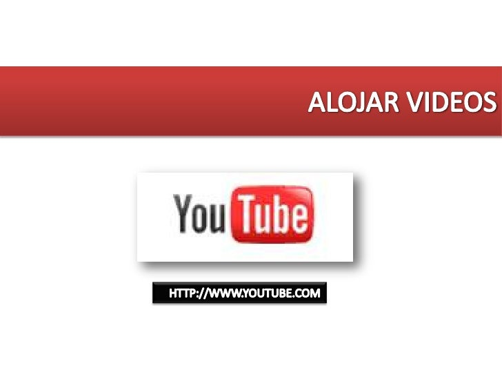 ALOJAR VIDEOS<br />HTTP://WWW.YOUTUBE.COM<br />