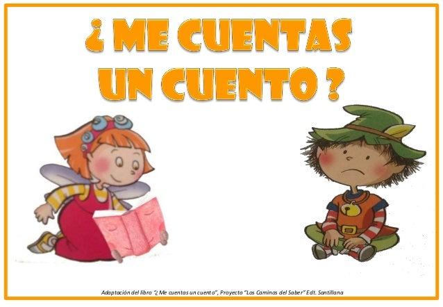 """Adaptación del libro """"¿Me cuentas un cuento"""", Proyecto """"Los Caminos del Saber"""" Edt. Santillana"""