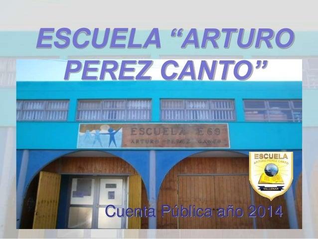 """ESCUELA """"ARTURO PEREZ CANTO"""" Cuenta Pública año 2014"""