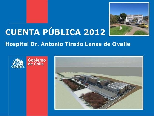 CUENTA PÚBLICA 2012Hospital Dr. Antonio Tirado Lanas de Ovalle