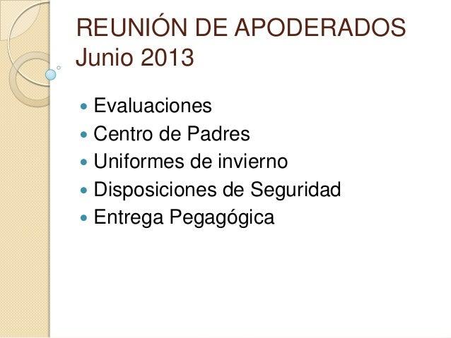 REUNIÓN DE APODERADOS Junio 2013  Evaluaciones  Centro de Padres  Uniformes de invierno  Disposiciones de Seguridad  ...