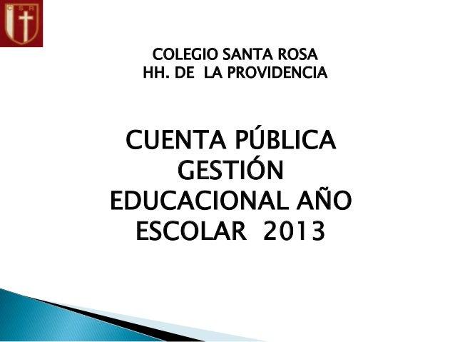 COLEGIO SANTA ROSA HH. DE LA PROVIDENCIA CUENTA PÚBLICA GESTIÓN EDUCACIONAL AÑO ESCOLAR 2013