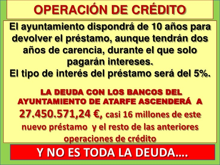 OPERACIÓN DE CRÉDITOEl ayuntamiento dispondrá de 10 años paradevolver el préstamo, aunque tendrán dos    años de carencia,...