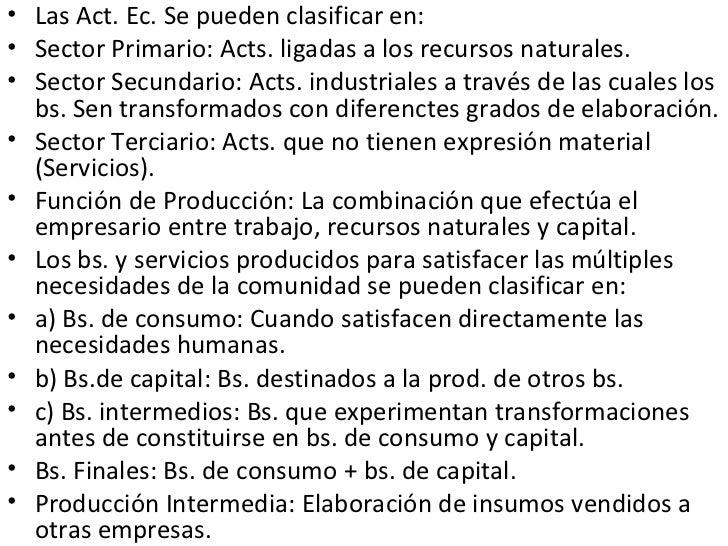 <ul><li>Las Act. Ec. Se pueden clasificar en: </li></ul><ul><li>Sector Primario: Acts. ligadas a los recursos naturales. <...