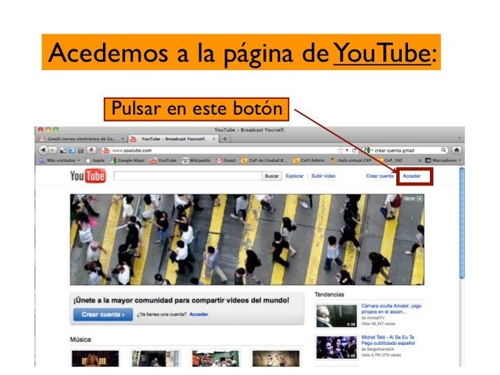 Acedemos a la página de YouTube:     Pulsar en este botón