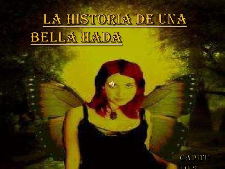 La historia de una Bella Hada<br />Capitulo 2<br />