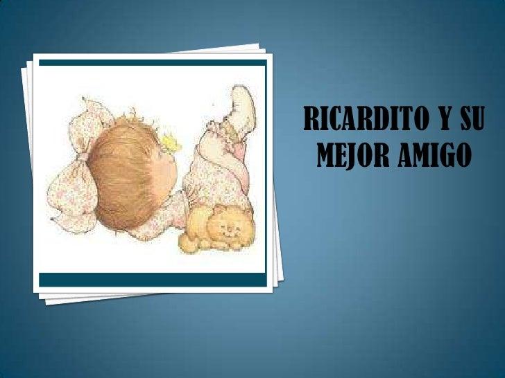 RICARDITO Y SU MEJOR AMIGO<br />