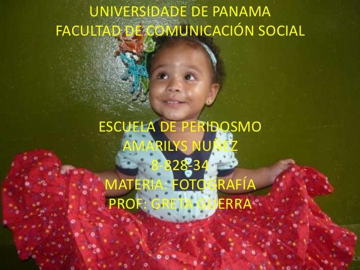 UNIVERSIDADE DE PANAMAFACULTAD DE COMUNICACIÓN SOCIALESCUELA DE PERIDOSMOAMARILYS NUÑEZ8-828-34MATERIA: FOTOGRAFÍAPROF: GR...