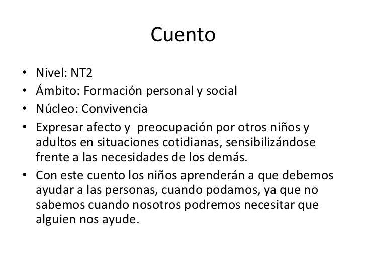 Cuento• Nivel: NT2• Ámbito: Formación personal y social• Núcleo: Convivencia• Expresar afecto y preocupación por otros niñ...