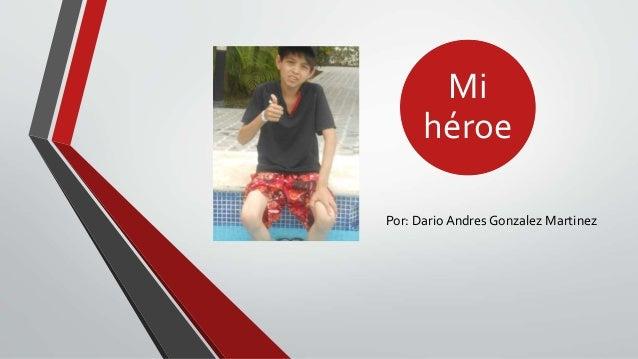 Mi héroe Por: Dario Andres Gonzalez Martinez
