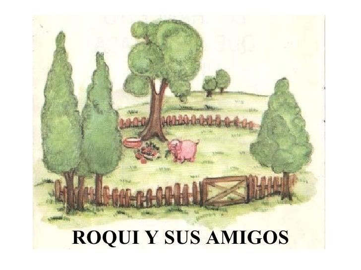 ROQUI Y SUS AMIGOS