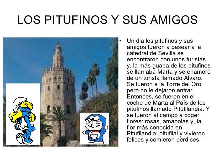 LOS PITUFINOS Y SUS AMIGOS <ul><li>Un dia los pitufinos y sus amigos fueron a pasear a la catedral de Sevilla se encontrar...