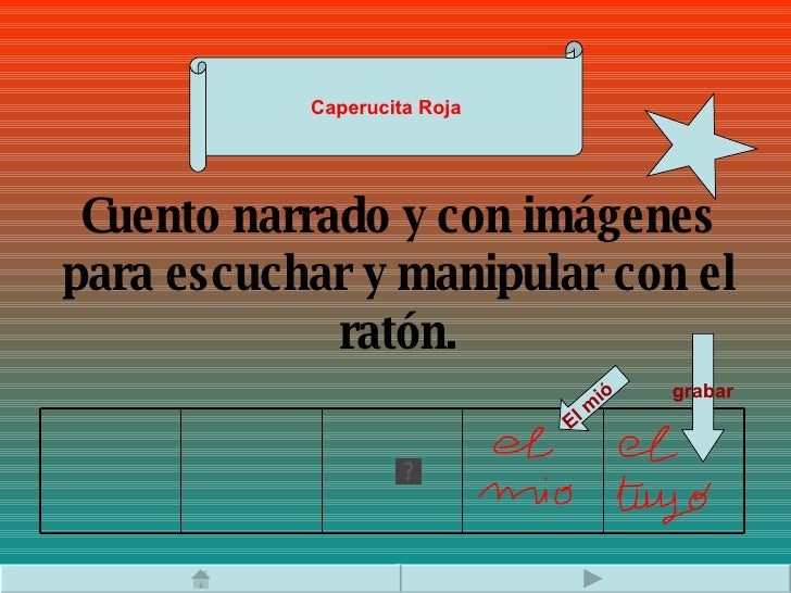 Cuento narrado y con imágenes para escuchar y manipular con el ratón. Caperucita Roja grabar El mió