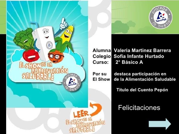 Alumna:  Valeria Martínez Barrera Colegio  Sofía Infante Hurtado  Curso:  2° Básico A Por su  destaca participación en  El...