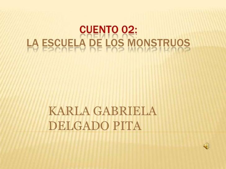 CUENTO 02:LA ESCUELA DE LOS MONSTRUOS   KARLA GABRIELA   DELGADO PITA