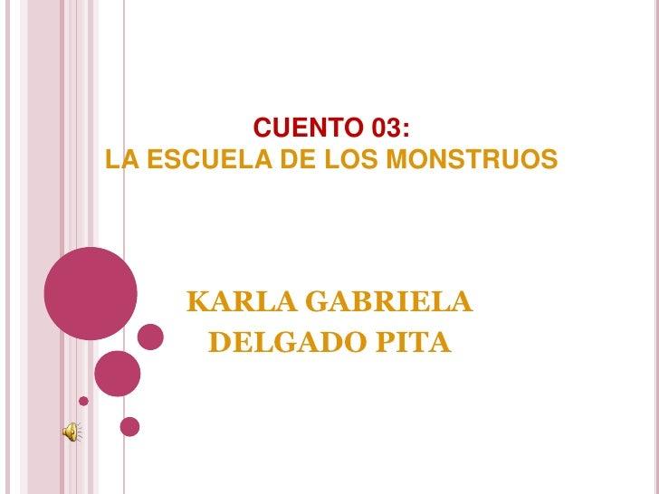 CUENTO 03:LA ESCUELA DE LOS MONSTRUOS    KARLA GABRIELA     DELGADO PITA